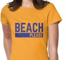 Beach Please Funny Quote Womens Fitted T-Shirt