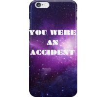 You Were an Accident iPhone Case/Skin