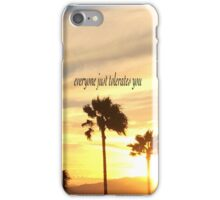 Everyone Just Tolerates You iPhone Case/Skin