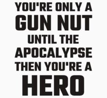 You're Only A Gun Nut Until The Apocalypse by evahhamilton