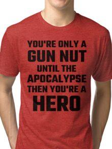 You're Only A Gun Nut Until The Apocalypse Tri-blend T-Shirt