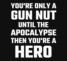 You're Only A Gun Nut Until The Apocalypse Unisex T-Shirt
