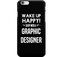 Wake up happy! Sleep with a Graphic Designer. iPhone Case/Skin