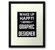 Wake up happy! Sleep with a Graphic Designer. Framed Print