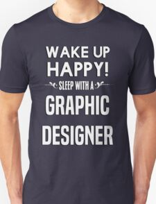 Wake up happy! Sleep with a Graphic Designer. T-Shirt