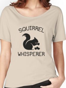 Squirrel Whisperer Women's Relaxed Fit T-Shirt