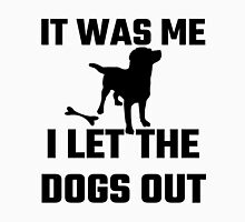 It Was Me I Let The Dogs Out Unisex T-Shirt