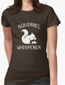 Squirrel Whisperer Womens Fitted T-Shirt