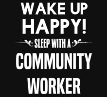 Wake up happy! Sleep with a Community Worker. by margdbrown