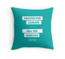 Heaven for Climate | Hell for Company Throw Pillow