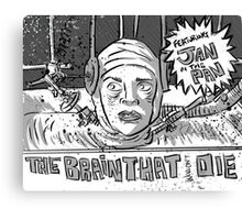 The Brain That Wouldn't Die, Art, B Movie, Campy, Cult Classic, 50's, Poster, 60's,Horror, Sci-Fi Canvas Print