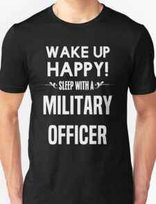 Wake up happy! Sleep with a Military Officer. T-Shirt