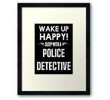Wake up happy! Sleep with a Police Detective. Framed Print