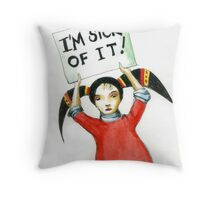 Sick Of It Throw Pillow