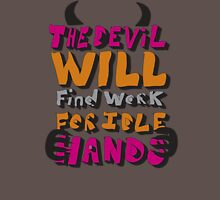 The Devil will find work for idle hands.  T-Shirt