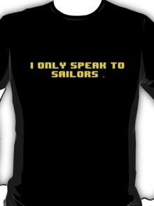I Only Speak To Sailors - JonTron  T-Shirt