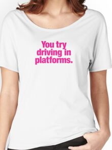 Clueless - You try driving in platforms Women's Relaxed Fit T-Shirt