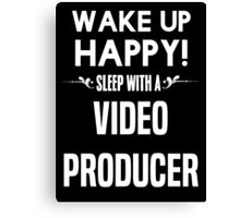 Wake up happy! Sleep with a Video Producer. Canvas Print