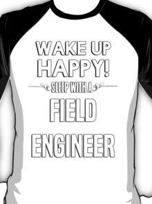 Wake up happy! Sleep with a Field Engineer. T-Shirt