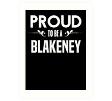 Proud to be a Blakeney. Show your pride if your last name or surname is Blakeney Art Print