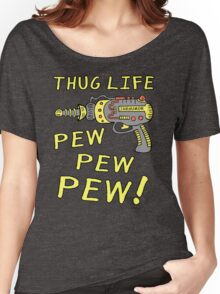 Thug Life (Pew Pew Pew) Women's Relaxed Fit T-Shirt