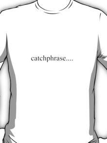catchphrase (black text) T-Shirt