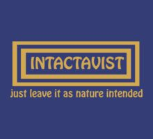 Intactavist - Just as nature intended. by Moxie DePaulitte