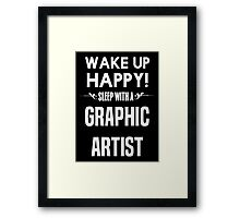 Wake up happy! Sleep with a Graphic Artist. Framed Print
