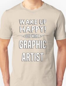 Wake up happy! Sleep with a Graphic Artist. T-Shirt