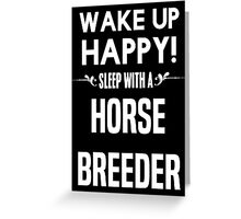 Wake up happy! Sleep with a Horse Breeder. Greeting Card