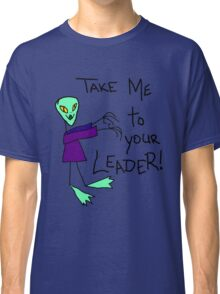 Take me to your Leader! Classic T-Shirt