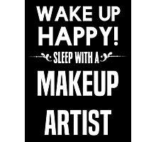 Wake up happy! Sleep with a Makeup Artist. Photographic Print