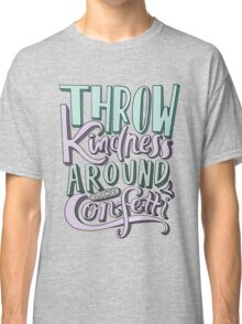 Throw Kindness Around Like Confetti  Classic T-Shirt