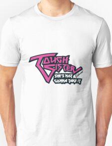 Tough Sister: She's not gonna take it! Unisex T-Shirt