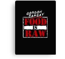 "Gordon Ramsay ""Food Is Raw"" Canvas Print"