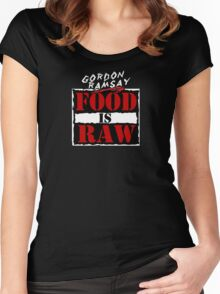 """Gordon Ramsay """"Food Is Raw"""" Women's Fitted Scoop T-Shirt"""