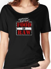 "Gordon Ramsay ""Food Is Raw"" Women's Relaxed Fit T-Shirt"