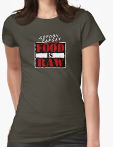 """Gordon Ramsay """"Food Is Raw"""" Womens Fitted T-Shirt"""