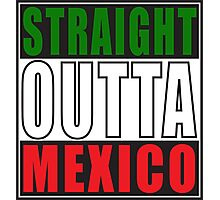 Straight Outta Mexico Photographic Print
