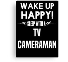 Wake up happy! Sleep with a Tv Cameraman. Canvas Print