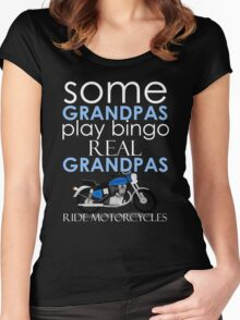 SOME GRANDPAS PLAY BINGO REAL GRANDPAS RIDE MOTORCYCLES Women's Fitted Scoop T-Shirt