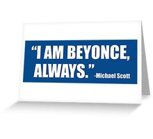 I am Beyonce, Always Greeting Card