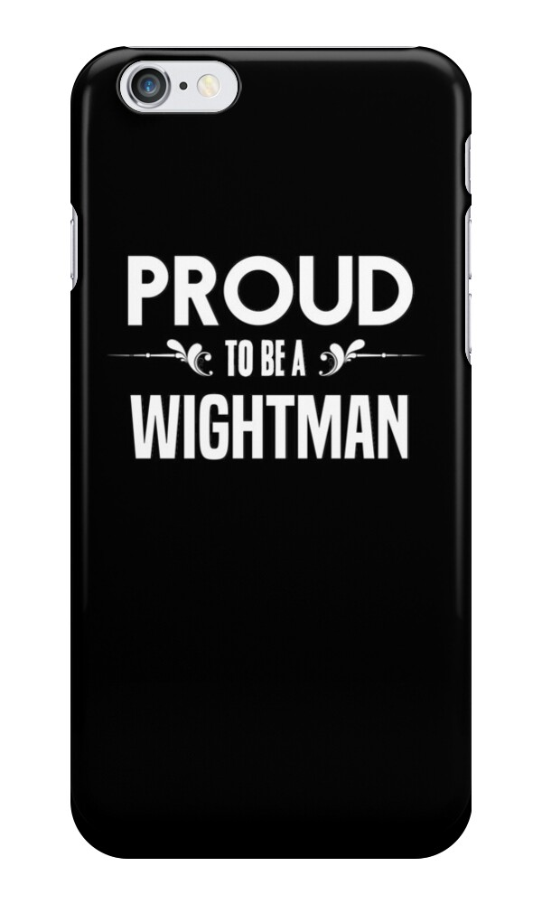 Proud to be a Wightman. Show your pride if your last name or ...