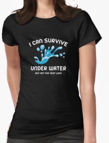 I Can Survive Under Water Womens Fitted T-Shirt