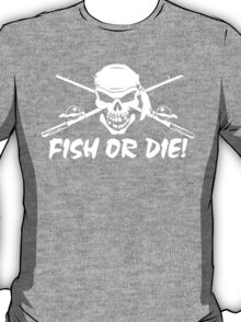 Fish Or Die T-Shirt