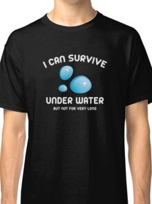 I Can Survive Under Water Classic T-Shirt