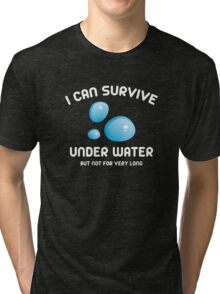 I Can Survive Under Water Tri-blend T-Shirt
