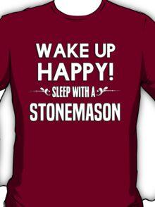 Wake up happy! Sleep with a Stonemason. T-Shirt