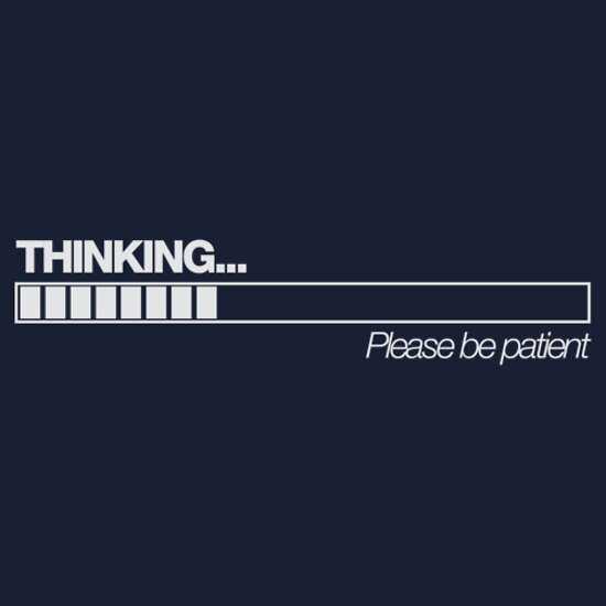 TShirtGifter presents: Thinking (please be patient)