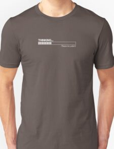 Thinking (please be patient) T-Shirt